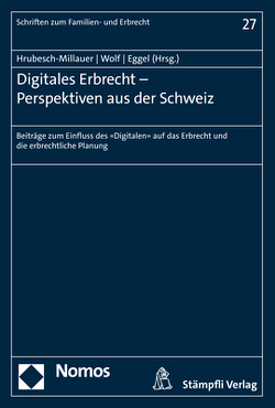 Digitales Erbrecht – Perspektiven aus der Schweiz von Eggel,  Martin, Hrubesch-Millauer,  Stephanie, Wolf,  Stephan