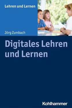 Digitales Lehren und Lernen von Gold,  Andreas, Rosebrock,  Cornelia, Valtin,  Renate, Vogel,  Rose, Zumbach,  Jörg