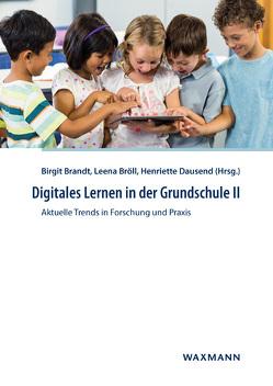Digitales Lernen in der Grundschule II von Brandt,  Birgit, Bröll,  Leena, Dausend,  Henriette