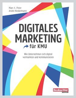 Digitales Marketing für KMU von Niedermann,  André, Peter,  Marc K