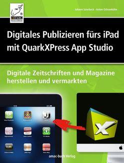 Digitales Publizieren fürs iPad mit QuarkXPress und AppStudio von Ochsenkühn,  Anton, Szierbeck,  Johann