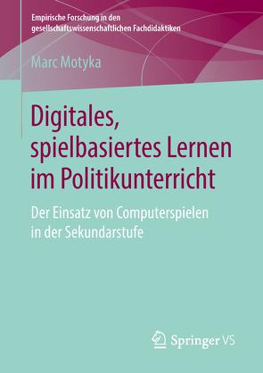 Digitales, spielbasiertes Lernen im Politikunterricht von Motyka,  Marc