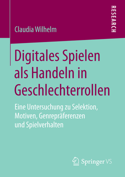 Digitales Spielen als Handeln in Geschlechterrollen von Wilhelm,  Claudia