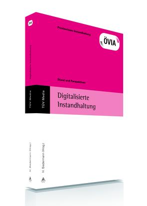 Digitalisierte Instandhaltung von Biedermann,  Hubert, ÖVIA Österreischische Vereinigung für Instandhaltung und Anlagenwirtschaft