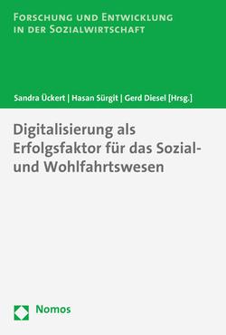 Digitalisierung als Erfolgsfaktor für das Sozial- und Wohlfahrtswesen von Diesel,  Gerd, Sürgit,  Hasan, Ückert,  Sandra