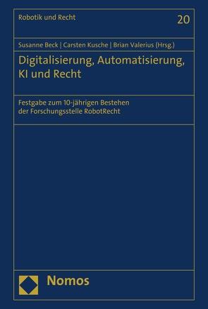 Digitalisierung, Automatisierung, KI und Recht von Beck,  Susanne, Kusche,  Carsten, Valerius,  Brian