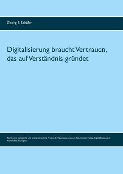Digitalisierung braucht Vertrauen, das auf Verständnis gründet von Schäfer,  Georg E.