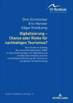 Digitalisierung – Chance oder Risiko für nachhaltigen Tourismus? von Horster,  Eric, Kreilkamp,  Edgar, Schmücker,  Dirk