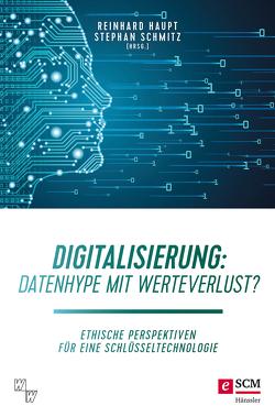Digitalisierung: Datenhype mit Werteverlust? von Haupt,  Reinhard, Schmitz,  Stephan