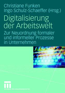 Digitalisierung der Arbeitswelt von Funken,  Christiane, Schulz-Schaeffer,  Ingo