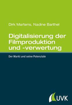 Digitalisierung der Filmproduktion und -verwertung von Barthel,  Nadine, Martens,  Dirk