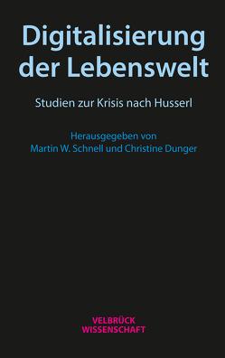 Digitalisierung der Lebenswelt von Dunger,  Christine, Schnell,  Martin W