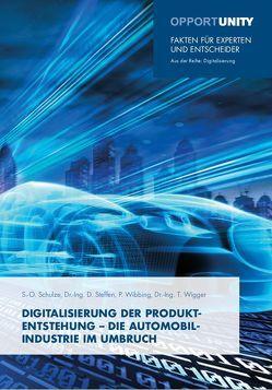 Digitalisierung der Produktentstehung – Die Automobilindustrie im Umbruch von Schulze,  Sven-Olaf, Steffen,  Daniel, Wibbing,  Philipp, Wigger,  Tobias