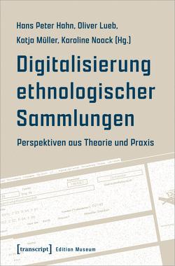 Digitalisierung ethnologischer Sammlungen von Hahn,  Hans Peter, Lueb,  Oliver, Müller,  Katja, Noack,  Karoline