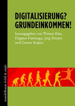 Digitalisierung? Grundeinkommen! von Paternoga,  Dagmar, Rätz,  Werner, Reiners,  Jörg, Reipen,  Gernot
