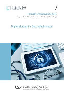 Digitalisierung im Gesundheitswesen von Bork,  Annett, Butzer-Strothmann,  Kirstin, Forgó,  Nikolaus