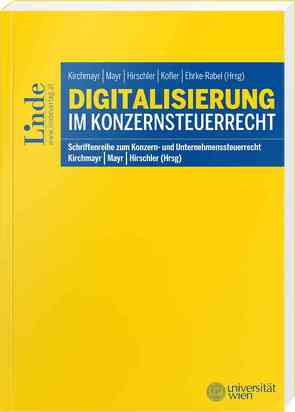 Digitalisierung im Konzernsteuerrecht von Ehrke-Rabel,  Tina, Hirschler,  Klaus, Kirchmayr,  Sabine, Kofler,  Georg, Mayr,  Gunter