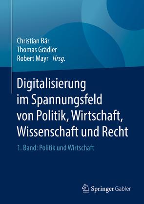 Digitalisierung im Spannungsfeld von Politik, Wirtschaft, Wissenschaft und Recht von Baer,  Christian, Grädler,  Thomas, Mayr,  Robert