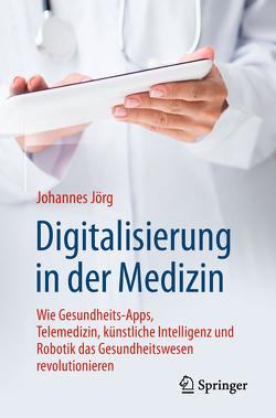 Digitalisierung in der Medizin von Jörg,  Johannes