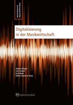 Digitalisierung in der Musikwirtschaft von Friedrich,  Julia, Klingner,  Stephan, Meyer,  Kyrill, Schasse de Araujo,  Bettina