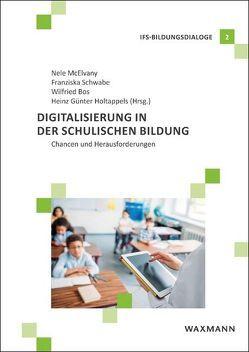 Digitalisierung in der schulischen Bildung von Bos,  Wilfried, Holtappels,  Heinz Günter, McElvany,  Nele, Schwabe,  Franziska