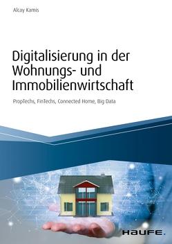 Digitalisierung in der Wohnungs- und Immobilienwirtschaft von Kamis,  Alcay