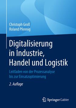 Digitalisierung in Industrie, Handel und Logistik von Gross,  Christoph, Pfennig,  Roland