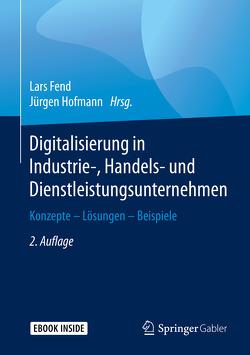 Digitalisierung in Industrie-, Handels- und Dienstleistungsunternehmen von Fend,  Lars, Hofmann,  Jürgen