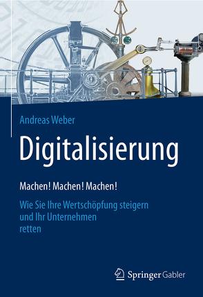 Digitalisierung – Machen! Machen! Machen! von Weber,  Andreas