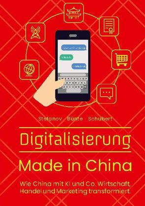 Digitalisierung Made in China von Prof. Dr. Bünte,  Claudia, Schubert,  Till-Hendrik, Stefanov,  Alexandra