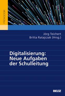 Digitalisierung: Neue Aufgaben der Schulleitung von Ratajczak,  Britta, Teichert,  Jörg
