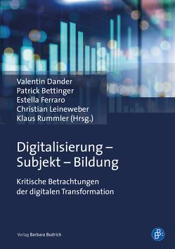 Digitalisierung – Subjekt – Bildung von Bettinger,  Patrick, Dander,  Valentin, Ferraro,  Estella, Leineweber,  Christian, Rummler,  Klaus