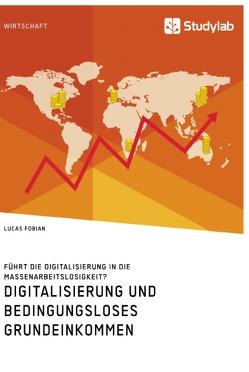Digitalisierung und bedingungsloses Grundeinkommen. Führt die Digitalisierung in die Massenarbeitslosigkeit? von Fobian,  Lucas
