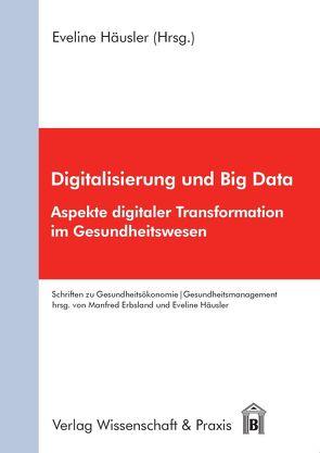 Digitalisierung und Big Data von Erbsland,  Manfred, Häusler,  Eveline