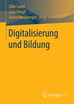 Digitalisierung und Bildung von Knopf,  Julia, Ladel,  Silke, Weinberger,  Armin