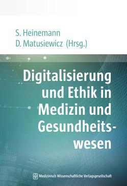 Digitalisierung und Ethik in Medizin und Gesundheitswesen von Heinemann,  Stefan, Matusiewicz ,  David