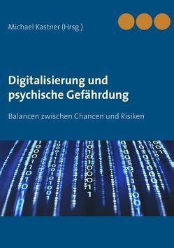 Digitalisierung und psychische Gefährdung von Kastner,  Michael
