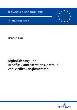 Digitalisierung und Rundfunkkonzentrationskontrolle von Medienkonglomeraten von Bug,  Hannah