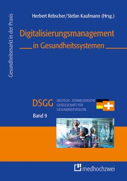 Digitalisierungsmanagement in Gesundheitssystemen von Kaufmann,  Stefan, Rebscher,  Herbert