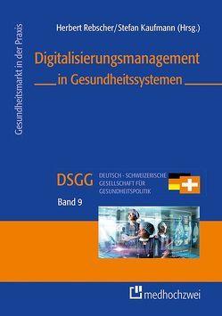 Digitalisierungsmanagement in Gesundheitssystemen von Herbert,  Rebscher, Stefan,  Kaufmann