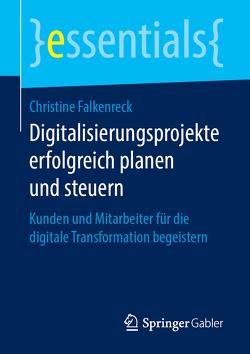 Digitalisierungsprojekte erfolgreich planen und steuern von Falkenreck,  Christine