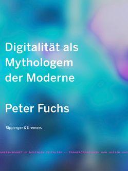 Digitalität als Mythologem der Moderne von Fuchs,  Peter