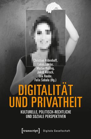 Digitalität und Privatheit von Aldenhoff,  Christian, Edeler,  Lukas, Hennig,  Martin, Kelsch,  Jakob, Raabe,  Lea, Sobala,  Felix