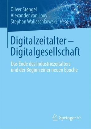 Digitalzeitalter – Digitalgesellschaft von Stengel,  Oliver, van Looy,  Alexander, Wallaschkowski,  Stephan