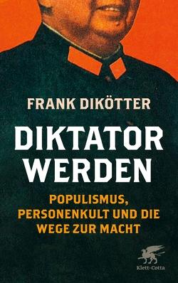 Diktator werden von Dikötter,  Frank, Schlatterer,  Heike