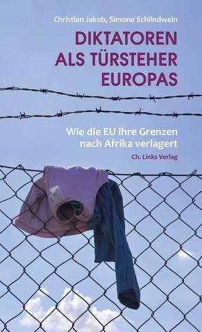 Diktatoren als Türsteher Europas von Jakob,  Christian, Schlindwein,  Simone