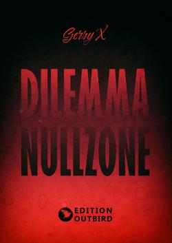 Dilemma Nullzone von X,  Gerry