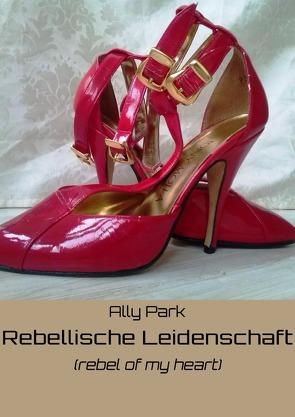 Dilogie der Leidenschaft / Rebellische Leidenschaft (rebel of your heart) von Park,  Ally
