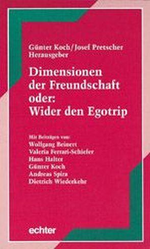 Dimensionen der Freundschaft oder: Wider den Egotrip von Koch,  Günter, Pretscher,  Josef