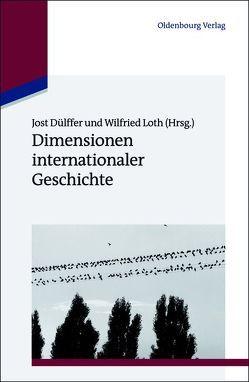 Dimensionen internationaler Geschichte von Dülffer,  Jost, Loth,  Wilfried